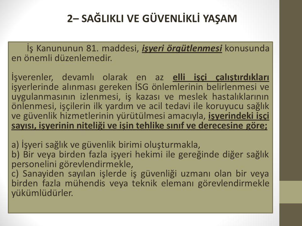 2– SAĞLIKLI VE GÜVENLİKLİ YAŞAM İş Kanununun 81.