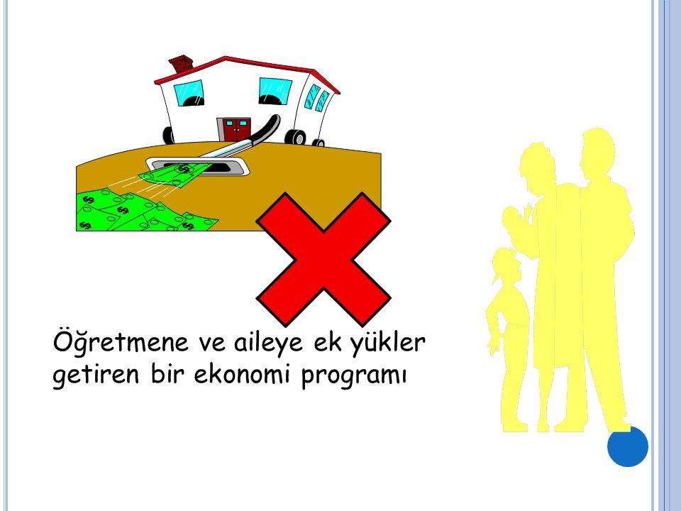 Öğretmene ve aileye ek yükler getiren bir ekonomi programı