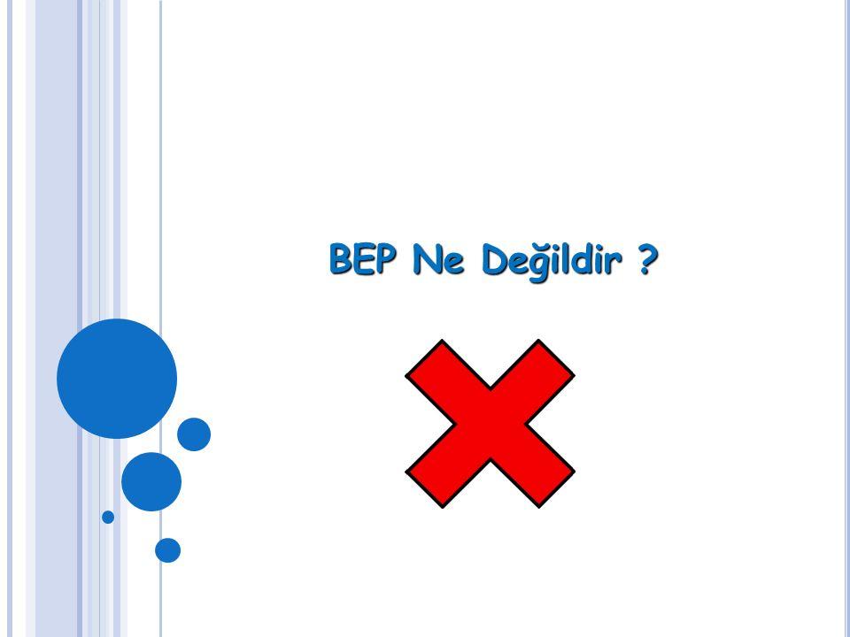BEP Ne Değildir ?