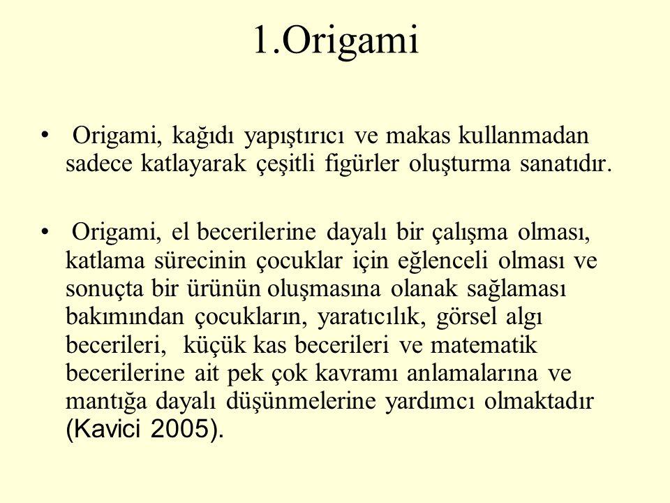 1.Origami Origami, kağıdı yapıştırıcı ve makas kullanmadan sadece katlayarak çeşitli figürler oluşturma sanatıdır. Origami, el becerilerine dayalı bir