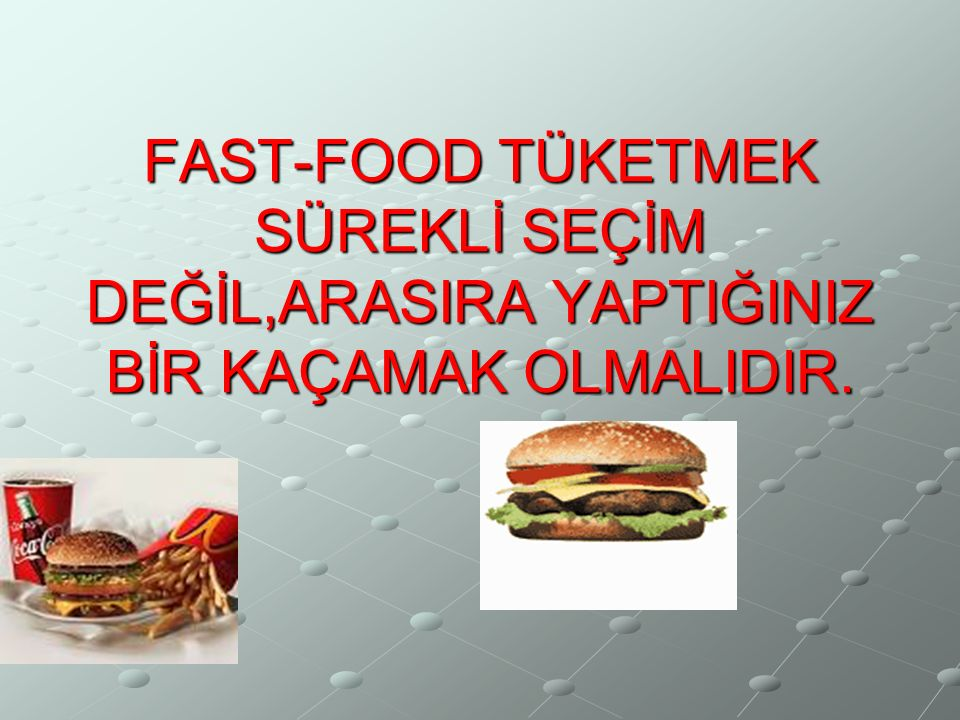 FAST-FOOD BESLENMENİN OLUMSUZ ETKİLERİ 1-Fast- Food yiyeceklerdeki yağın çoğu hayvansal kaynaklı olup çoğunlukla doymuş yağ asidi içerirler. 2-Fast-Fo