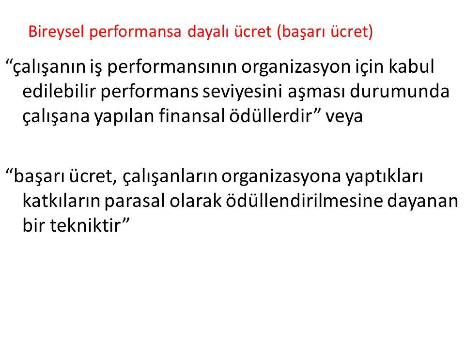 """Bireysel performansa dayalı ücret (başarı ücret) """"çalışanın iş performansının organizasyon için kabul edilebilir performans seviyesini aşması durumund"""