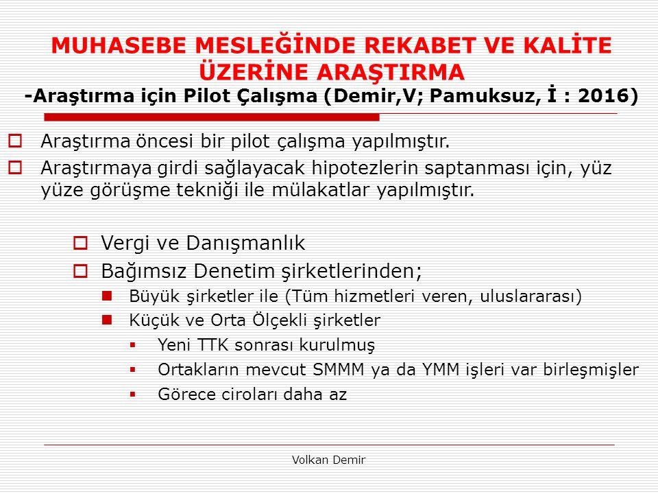 MUHASEBE MESLEĞİNDE REKABET VE KALİTE ÜZERİNE ARAŞTIRMA -Araştırma için Pilot Çalışma (Demir,V; Pamuksuz, İ : 2016)  Araştırma öncesi bir pilot çalışma yapılmıştır.