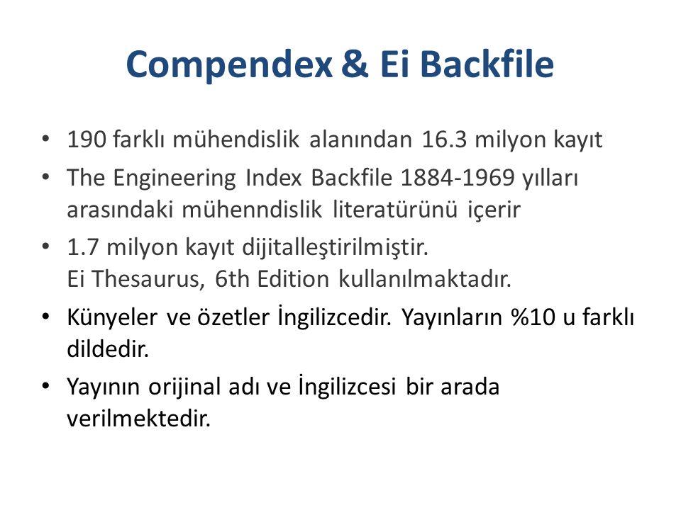 Compendex & Ei Backfile 190 farklı mühendislik alanından 16.3 milyon kayıt The Engineering Index Backfile 1884-1969 yılları arasındaki mühenndislik literatürünü içerir 1.7 milyon kayıt dijitalleştirilmiştir.