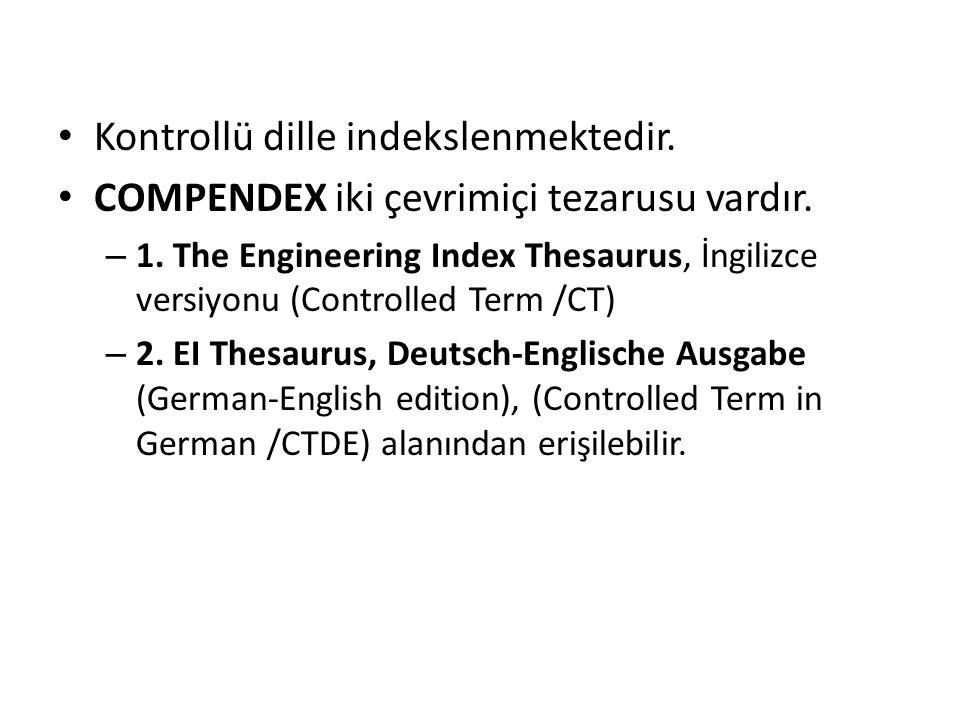 Kontrollü dille indekslenmektedir. COMPENDEX iki çevrimiçi tezarusu vardır.
