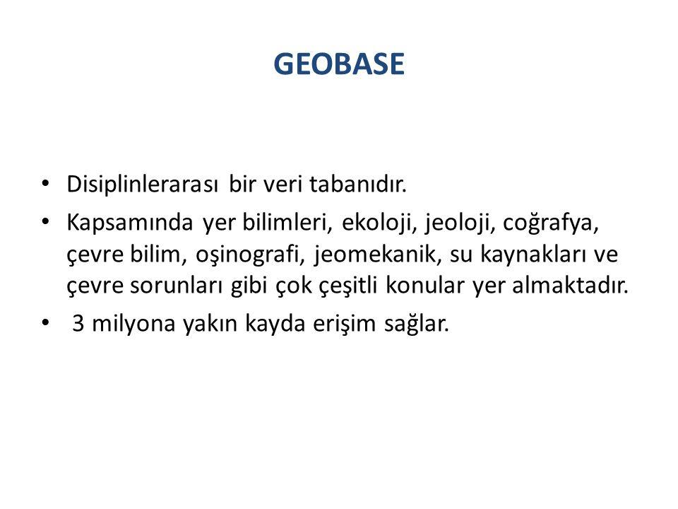 GEOBASE Disiplinlerarası bir veri tabanıdır.
