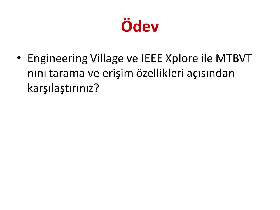 Ödev Engineering Village ve IEEE Xplore ile MTBVT nını tarama ve erişim özellikleri açısından karşılaştırınız?