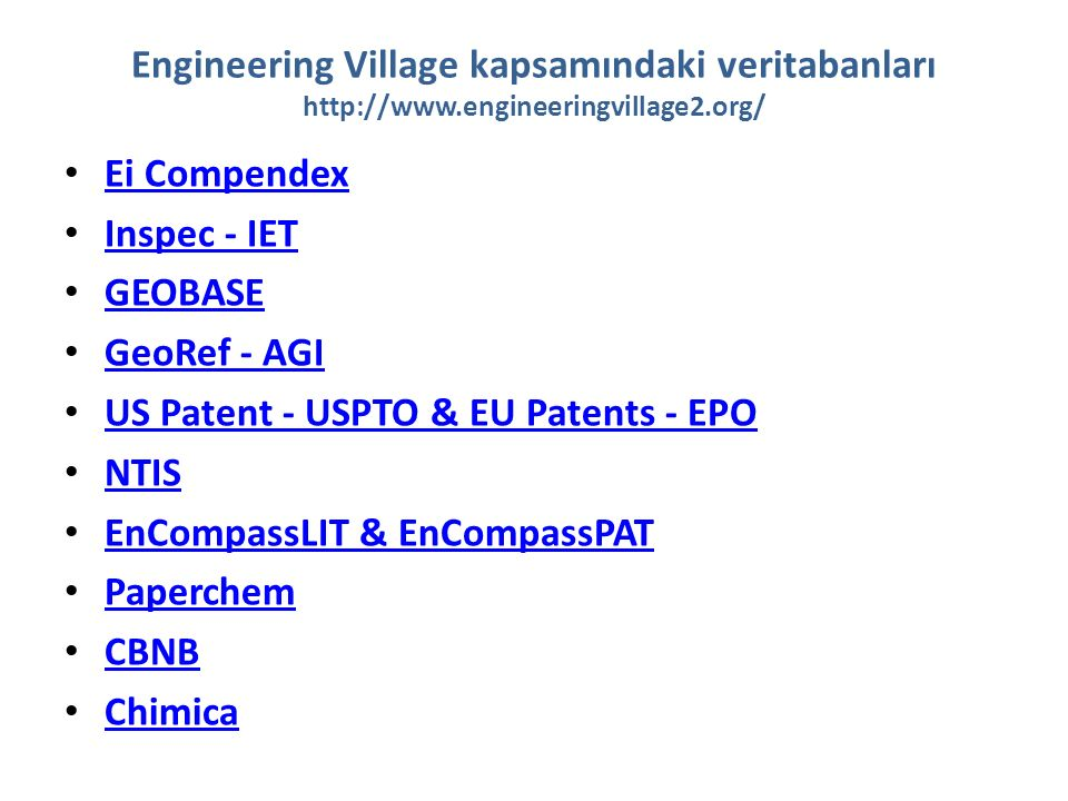 Engineering Village kapsamındaki veritabanları http://www.engineeringvillage2.org/ Ei Compendex Inspec - IET GEOBASE GeoRef - AGI US Patent - USPTO &