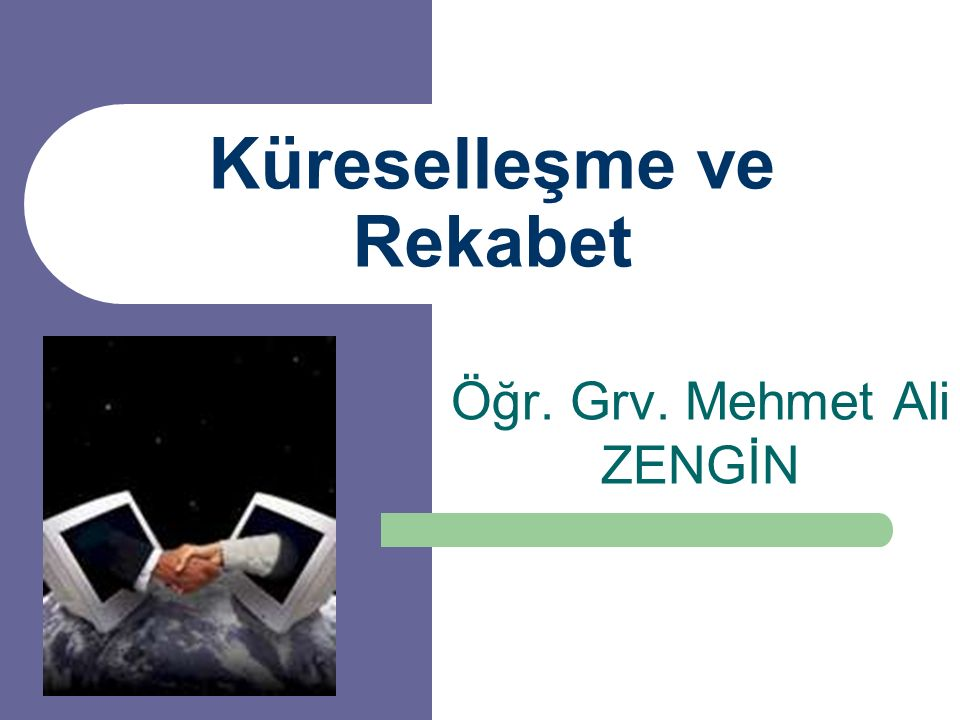 Küreselleşme ve Rekabet Öğr. Grv. Mehmet Ali ZENGİN