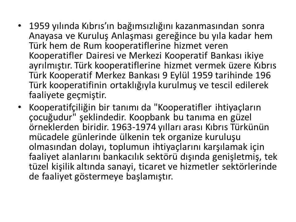 1959 yılında Kıbrıs'ın bağımsızlığını kazanmasından sonra Anayasa ve Kuruluş Anlaşması gereğince bu yıla kadar hem Türk hem de Rum kooperatiflerine hi
