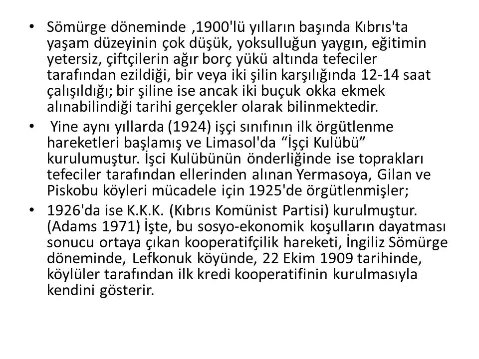 Sömürge döneminde,1900'lü yılların başında Kıbrıs'ta yaşam düzeyinin çok düşük, yoksulluğun yaygın, eğitimin yetersiz, çiftçilerin ağır borç yükü altı