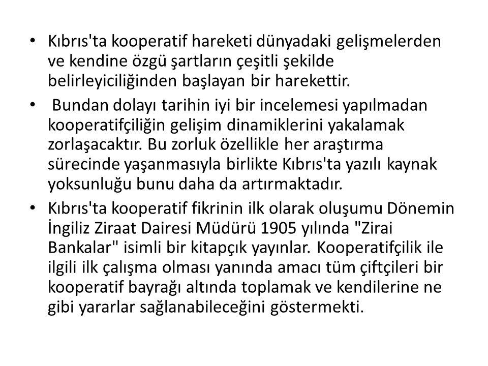 Kooperatifçilik hareketinde ilk olarak çiftçilerin kredi sağlamak amacıyla Mağusa kazasına bağlı Lefkonuk köyünde 22.10.1909 tarihinde Türk ve Rumların ortaklaşa kurdukları kooperatifle başlamıştır.