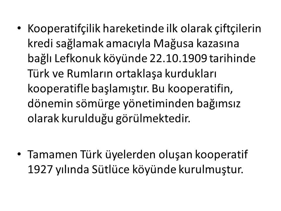 Kooperatifçilik hareketinde ilk olarak çiftçilerin kredi sağlamak amacıyla Mağusa kazasına bağlı Lefkonuk köyünde 22.10.1909 tarihinde Türk ve Rumları