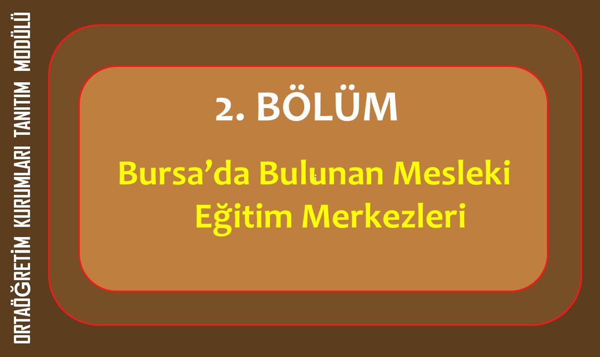 ri 2. BÖLÜM Bursa'da Bulunan Mesleki Eğitim Merkezleri