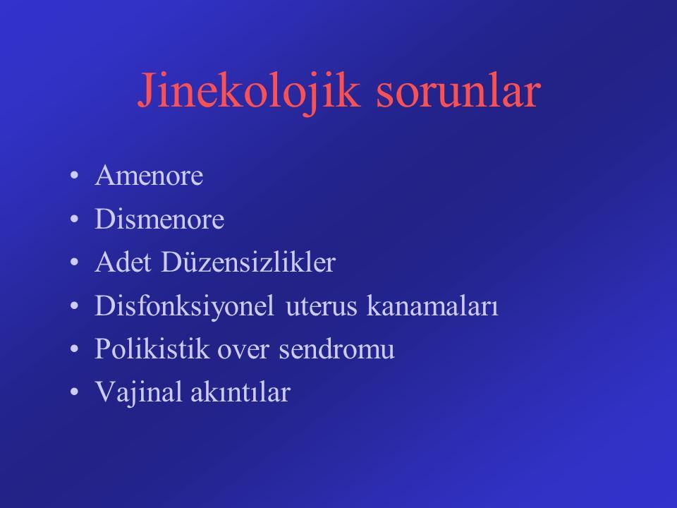 Jinekolojik sorunlar Amenore Dismenore Adet Düzensizlikler Disfonksiyonel uterus kanamaları Polikistik over sendromu Vajinal akıntılar