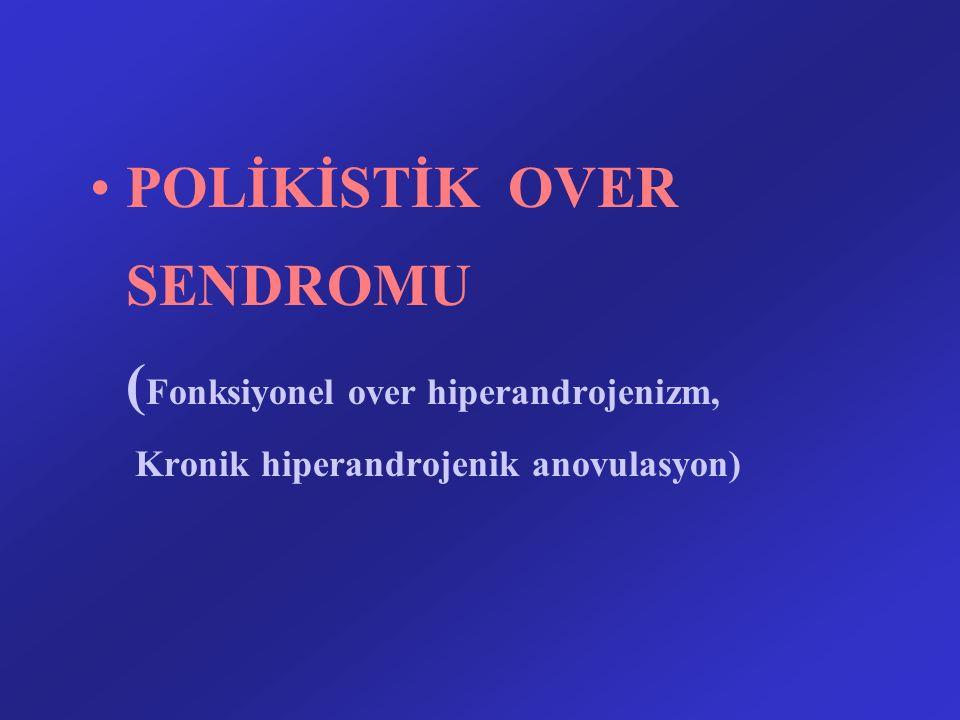 POLİKİSTİK OVER SENDROMU ( Fonksiyonel over hiperandrojenizm, Kronik hiperandrojenik anovulasyon)