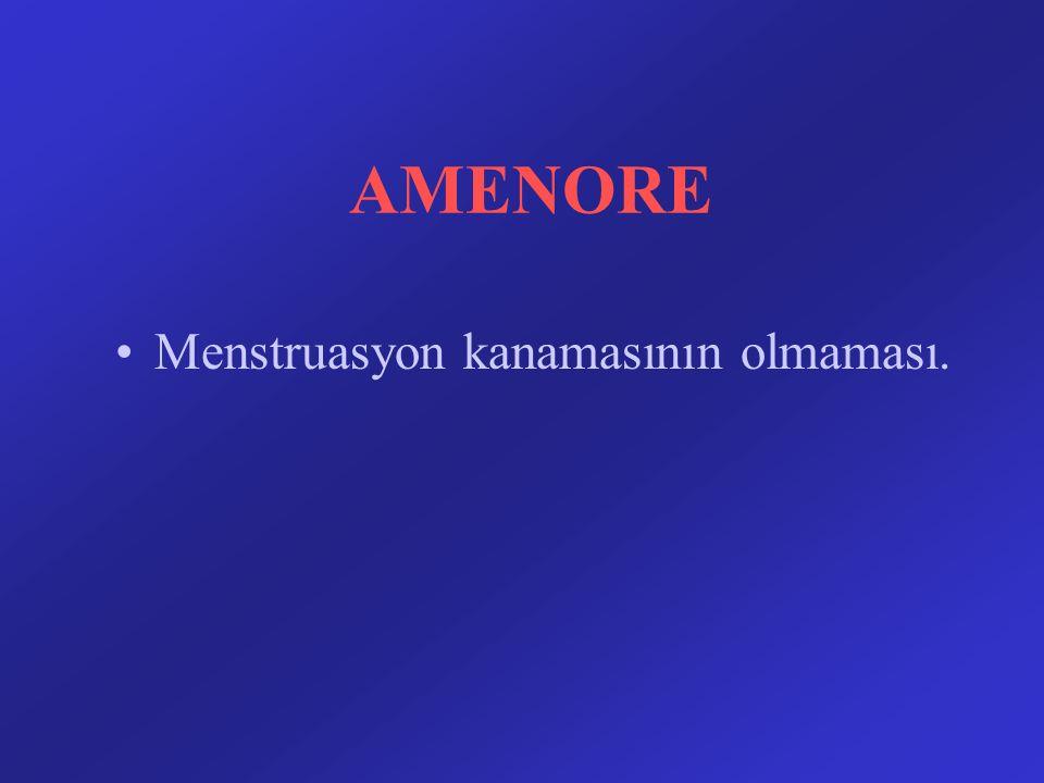 AMENORE Menstruasyon kanamasının olmaması.