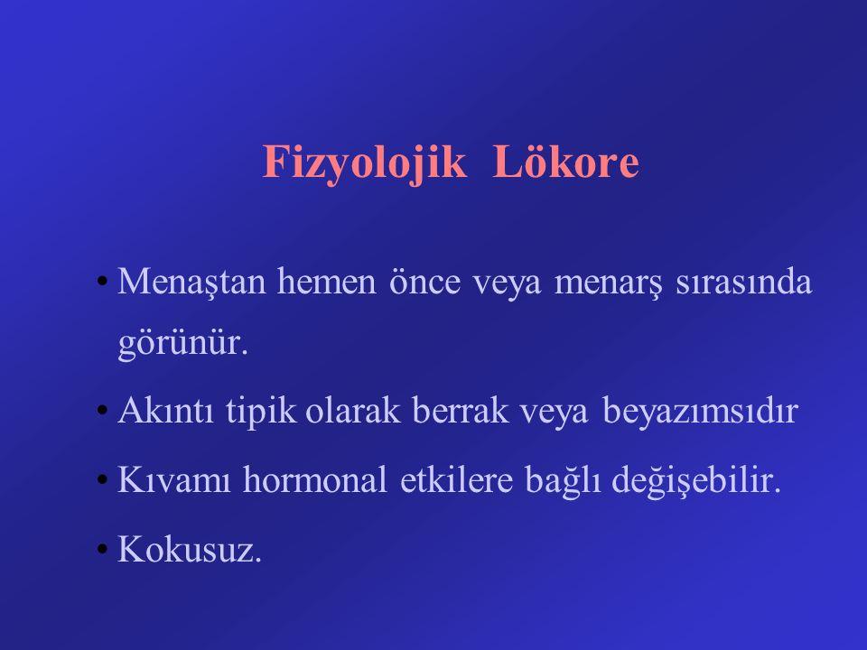 Fizyolojik Lökore Menaştan hemen önce veya menarş sırasında görünür. Akıntı tipik olarak berrak veya beyazımsıdır Kıvamı hormonal etkilere bağlı değiş