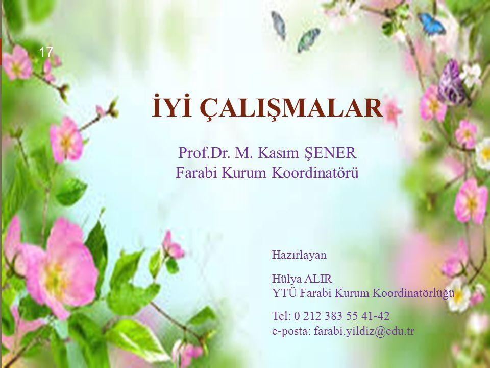 İYİ ÇALIŞMALAR Prof.Dr. M. Kasım ŞENER Farabi Kurum Koordinatörü Hazırlayan Hülya ALIR YTÜ Farabi Kurum Koordinatörlüğü Tel: 0 212 383 55 41-42 e-post