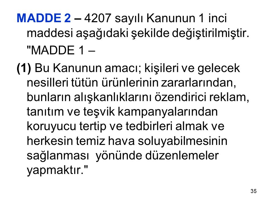 35 MADDE 2 – 4207 sayılı Kanunun 1 inci maddesi aşağıdaki şekilde değiştirilmiştir.