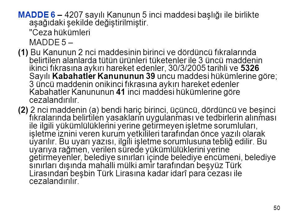 50 MADDE 6 – 4207 sayılı Kanunun 5 inci maddesi başlığı ile birlikte aşağıdaki şekilde değiştirilmiştir.