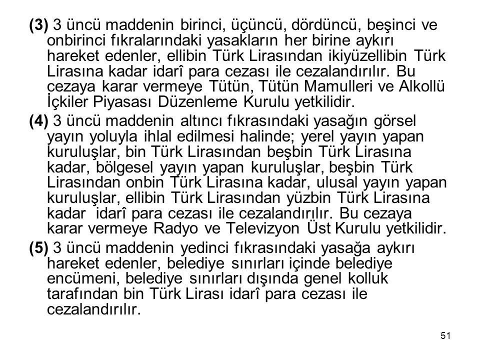 51 (3) 3 üncü maddenin birinci, üçüncü, dördüncü, beşinci ve onbirinci fıkralarındaki yasakların her birine aykırı hareket edenler, ellibin Türk Lirasından ikiyüzellibin Türk Lirasına kadar idarî para cezası ile cezalandırılır.
