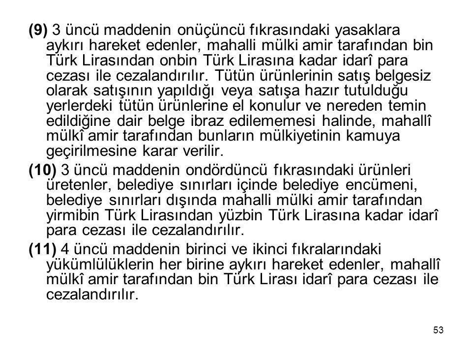 53 (9) 3 üncü maddenin onüçüncü fıkrasındaki yasaklara aykırı hareket edenler, mahalli mülki amir tarafından bin Türk Lirasından onbin Türk Lirasına kadar idarî para cezası ile cezalandırılır.