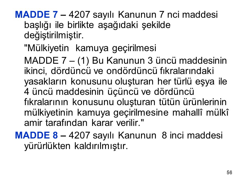 56 MADDE 7 – 4207 sayılı Kanunun 7 nci maddesi başlığı ile birlikte aşağıdaki şekilde değiştirilmiştir.