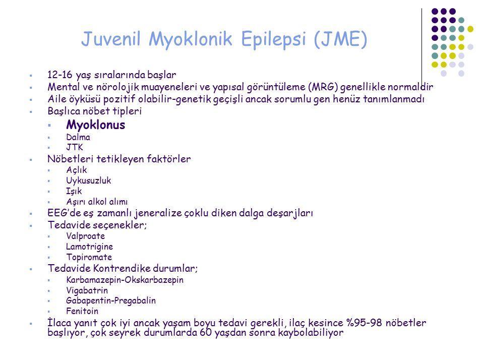Juvenil Myoklonik Epilepsi (JME)  12-16 yaş sıralarında başlar  Mental ve nörolojik muayeneleri ve yapısal görüntüleme (MRG) genellikle normaldir 