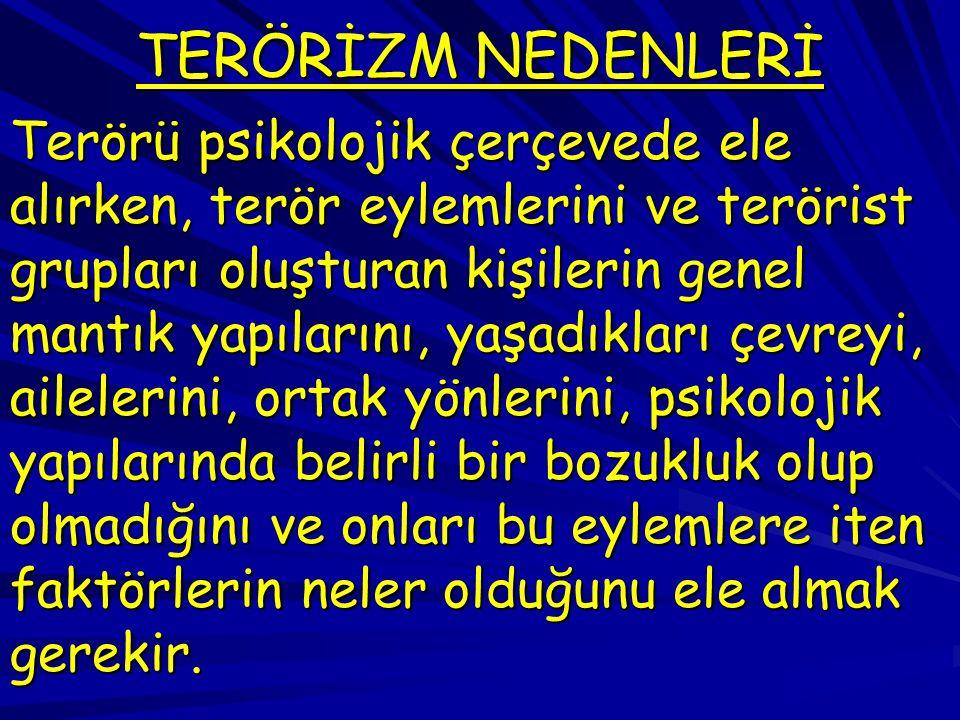 TERÖRİZM NEDENLERİ Terörü psikolojik çerçevede ele alırken, terör eylemlerini ve terörist grupları oluşturan kişilerin genel mantık yapılarını, yaşadı