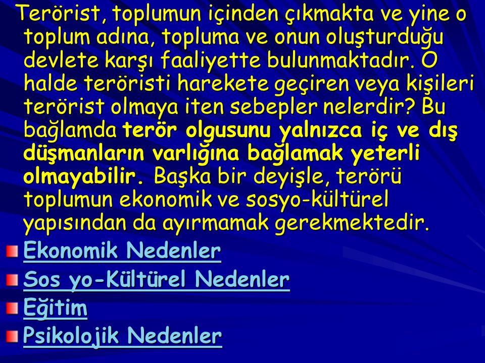 Terörist, toplumun içinden çıkmakta ve yine o toplum adına, topluma ve onun oluşturduğu devlete karşı faaliyette bulunmaktadır.