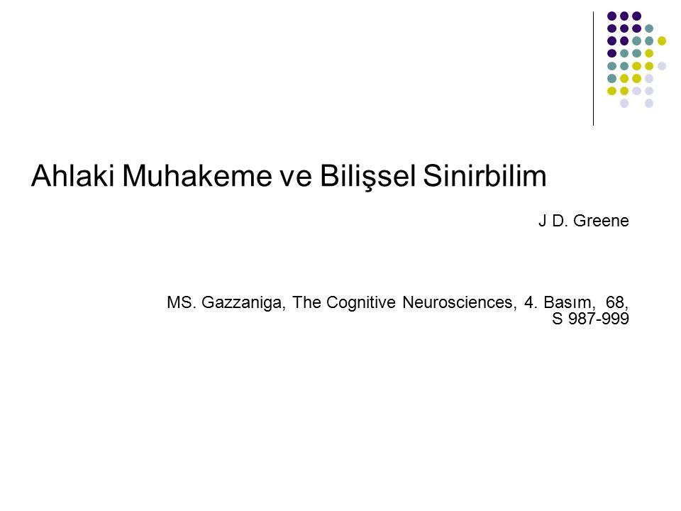 J D. Greene MS. Gazzaniga, The Cognitive Neurosciences, 4. Basım, 68, S 987-999 Ahlaki Muhakeme ve Bilişsel Sinirbilim