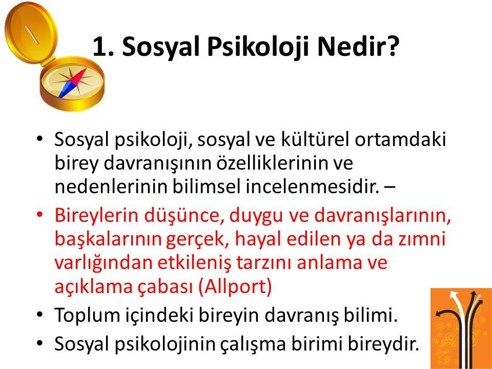 1. Sosyal Psikoloji Nedir? Sosyal psikoloji, sosyal ve kültürel ortamdaki birey davranışının özelliklerinin ve nedenlerinin bilimsel incelenmesidir. –