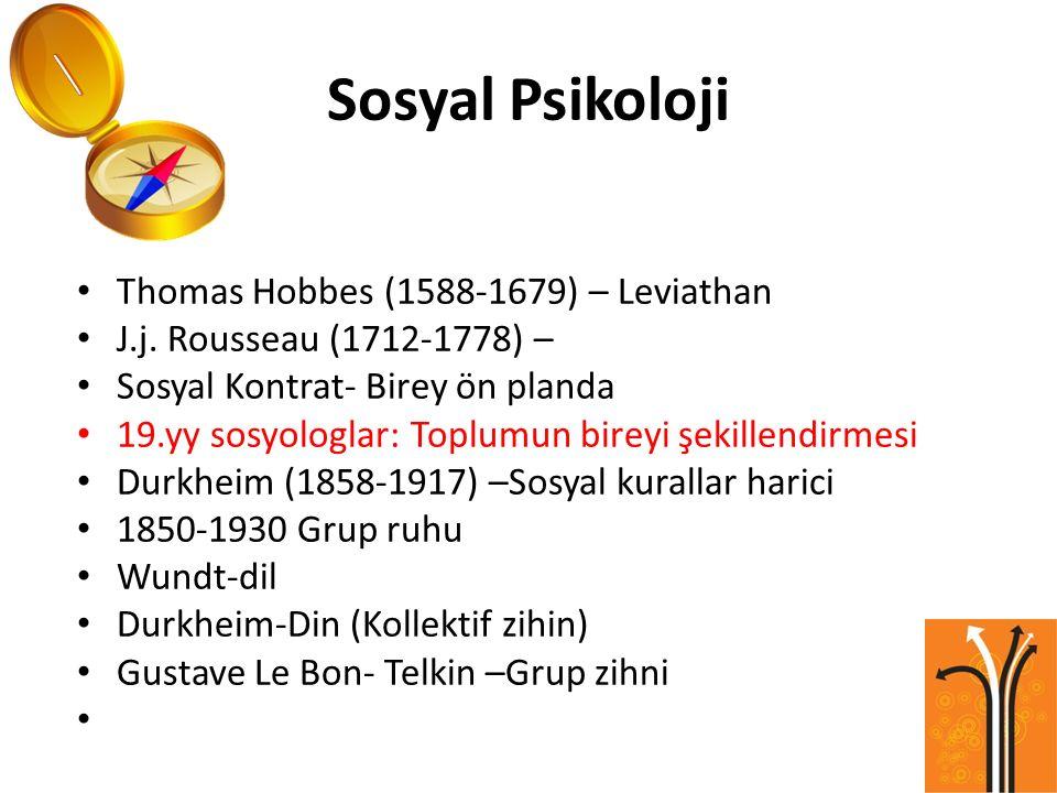 Sosyal Psikoloji Thomas Hobbes (1588-1679) – Leviathan J.j. Rousseau (1712-1778) – Sosyal Kontrat- Birey ön planda 19.yy sosyologlar: Toplumun bireyi
