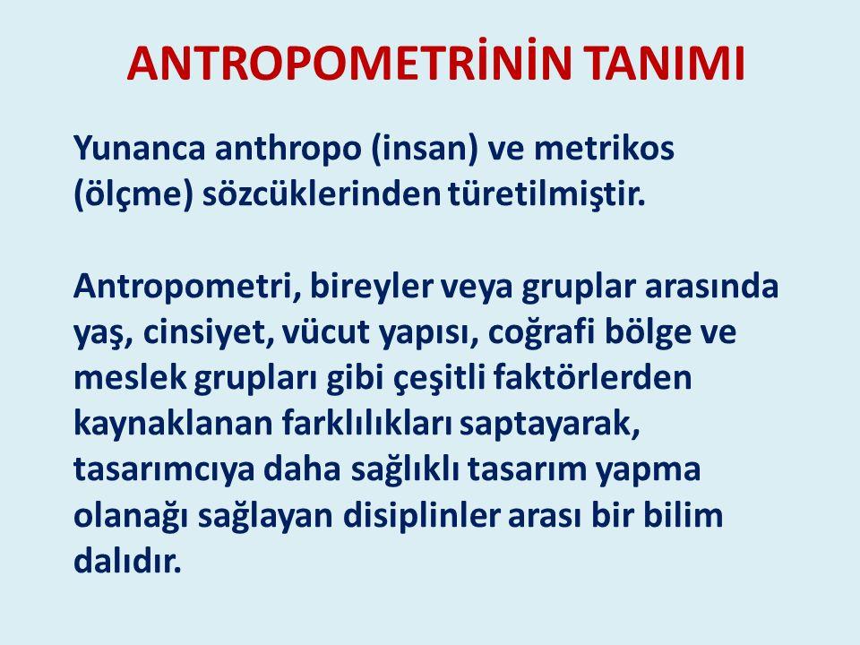ANTROPOMETRİNİN TANIMI Yunanca anthropo (insan) ve metrikos (ölçme) sözcüklerinden türetilmiştir. Antropometri, bireyler veya gruplar arasında yaş, ci