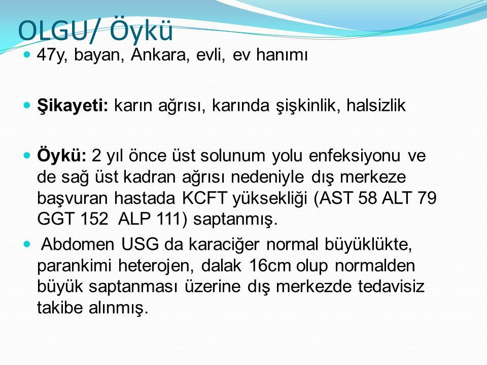 OLGU/ Öykü 47y, bayan, Ankara, evli, ev hanımı Şikayeti: karın ağrısı, karında şişkinlik, halsizlik Öykü: 2 yıl önce üst solunum yolu enfeksiyonu ve d
