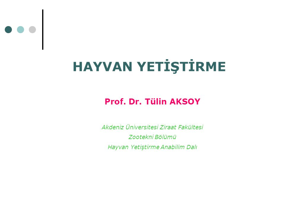 HAYVAN YETİŞTİRME Prof. Dr. Tülin AKSOY Akdeniz Üniversitesi Ziraat Fakültesi Zootekni Bölümü Hayvan Yetiştirme Anabilim Dalı
