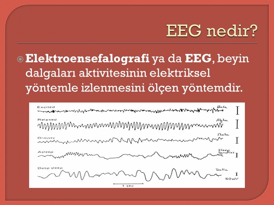  Elektroensefalografi ya da EEG, beyin dalgaları aktivitesinin elektriksel yöntemle izlenmesini ölçen yöntemdir.