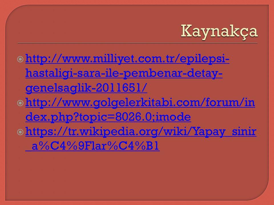  http://www.milliyet.com.tr/epilepsi- hastaligi-sara-ile-pembenar-detay- genelsaglik-2011651/ http://www.milliyet.com.tr/epilepsi- hastaligi-sara-ile-pembenar-detay- genelsaglik-2011651/  http://www.golgelerkitabi.com/forum/in dex.php topic=8026.0;imode http://www.golgelerkitabi.com/forum/in dex.php topic=8026.0;imode  https://tr.wikipedia.org/wiki/Yapay_sinir _a%C4%9Flar%C4%B1 https://tr.wikipedia.org/wiki/Yapay_sinir _a%C4%9Flar%C4%B1