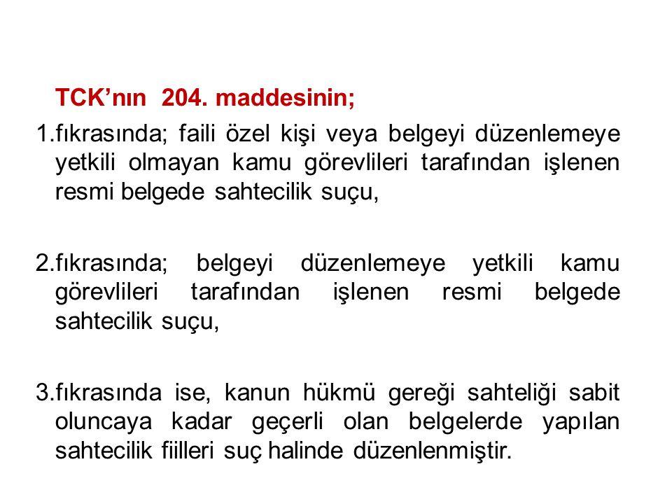 TCK'nın 204. maddesinin; 1.fıkrasında; faili özel kişi veya belgeyi düzenlemeye yetkili olmayan kamu görevlileri tarafından işlenen resmi belgede saht