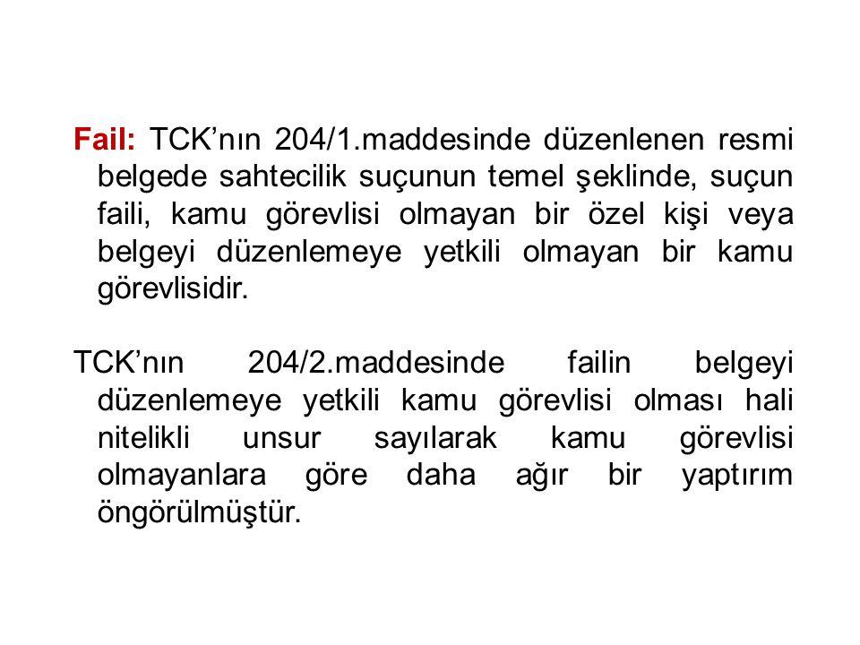 Fail: TCK'nın 204/1.maddesinde düzenlenen resmi belgede sahtecilik suçunun temel şeklinde, suçun faili, kamu görevlisi olmayan bir özel kişi veya belg