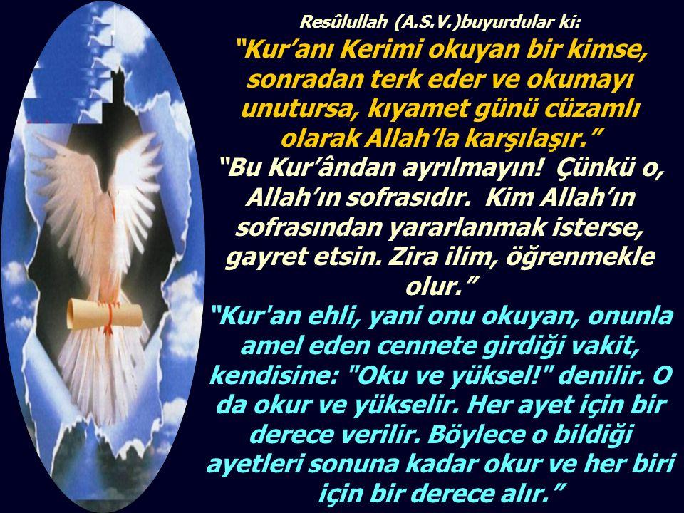 """Resûlullah (A.S.V.)buyurdular ki: """"Kur'anı Kerimi okuyan bir kimse, sonradan terk eder ve okumayı unutursa, kıyamet günü cüzamlı olarak Allah'la karşı"""