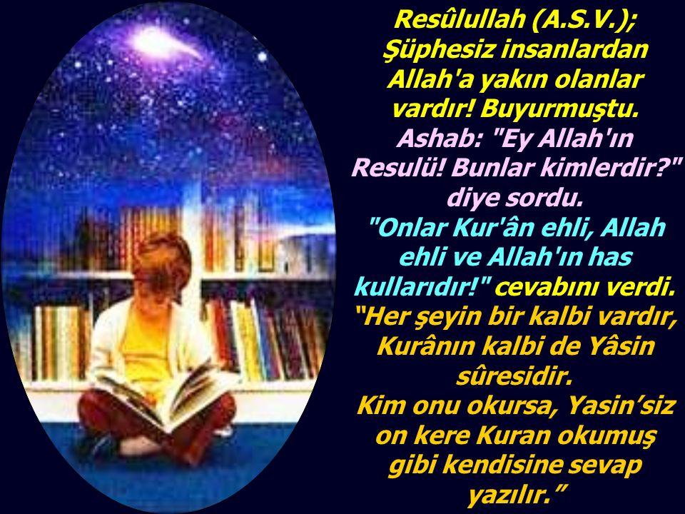 Resûlullah (A.S.V.); Şüphesiz insanlardan Allah a yakın olanlar vardır.