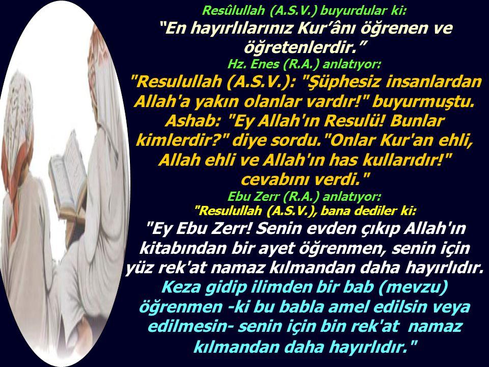 """Resûlullah (A.S.V.) buyurdular ki: """"En hayırlılarınız Kur'ânı öğrenen ve öğretenlerdir."""" Hz. Enes (R.A.) anlatıyor:"""
