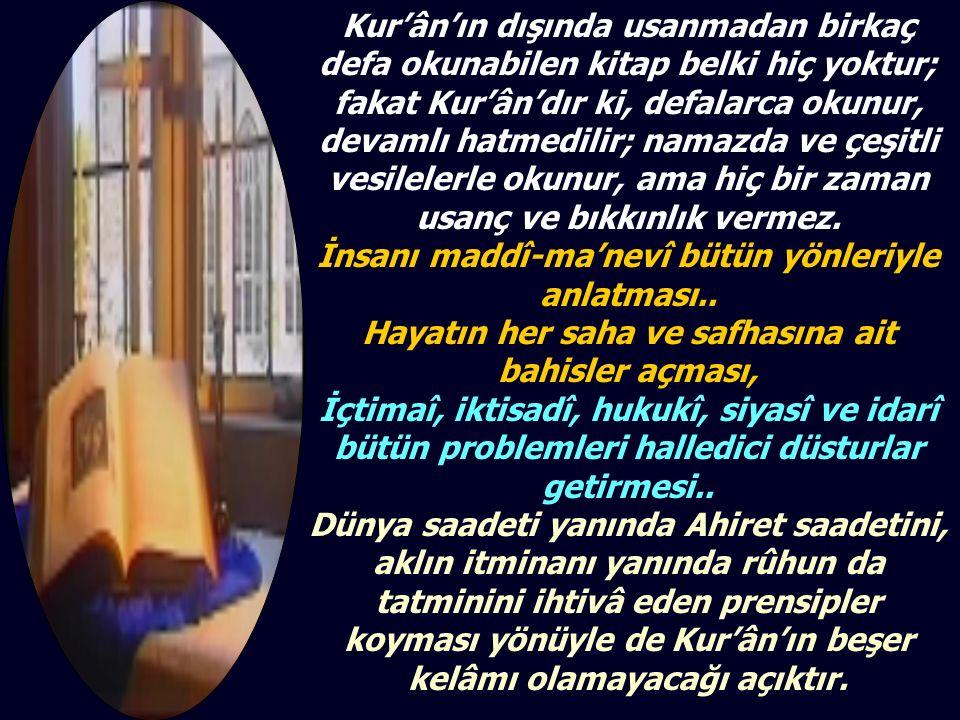 Kur'ân'ın dışında usanmadan birkaç defa okunabilen kitap belki hiç yoktur; fakat Kur'ân'dır ki, defalarca okunur, devamlı hatmedilir; namazda ve çeşit