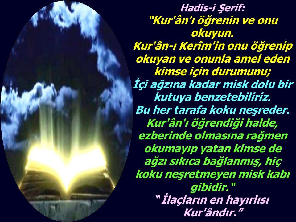 """Hadis-i Şerif: """"Kur'ân'ı öğrenin ve onu okuyun. Kur'ân-ı Kerîm'in onu öğrenip okuyan ve onunla amel eden kimse için durumunu; İçi ağzına kadar misk do"""