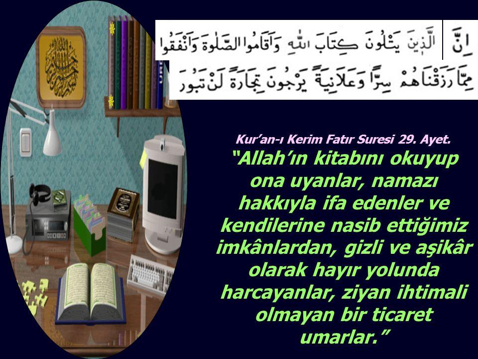"""Kur'an-ı Kerim Fatır Suresi 29. Ayet. """"Allah'ın kitabını okuyup ona uyanlar, namazı hakkıyla ifa edenler ve kendilerine nasib ettiğimiz imkânlardan, g"""