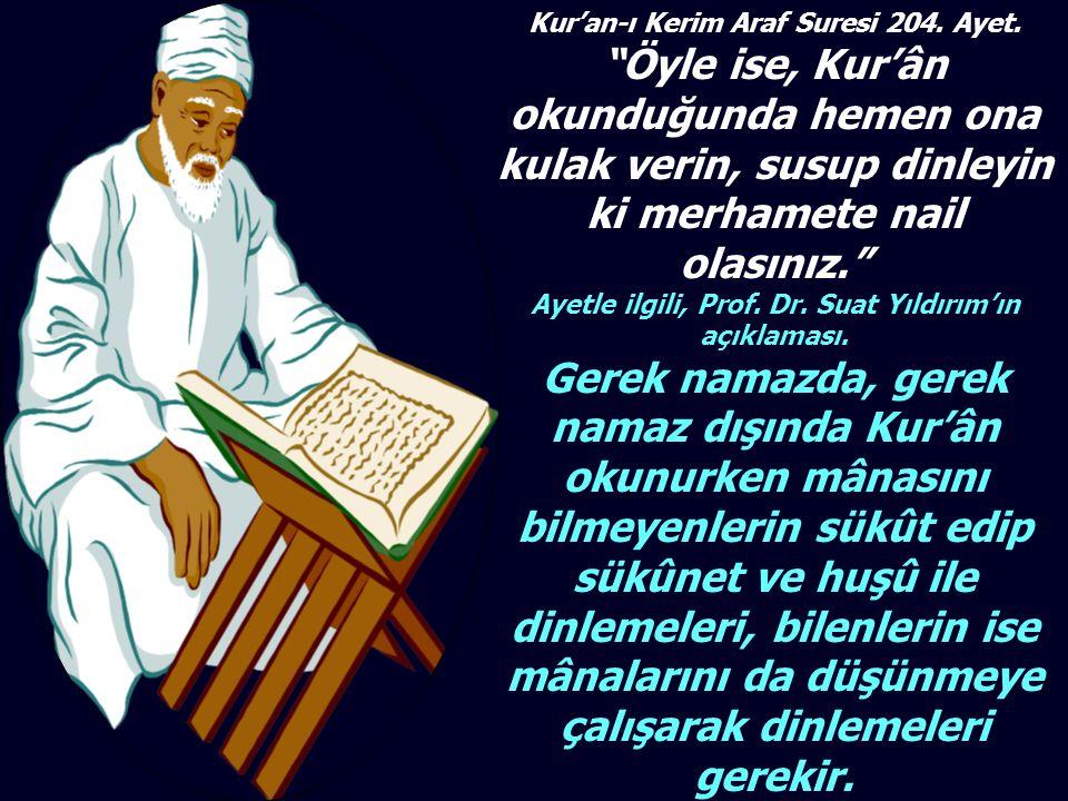 """Kur'an-ı Kerim Araf Suresi 204. Ayet. """"Öyle ise, Kur'ân okunduğunda hemen ona kulak verin, susup dinleyin ki merhamete nail olasınız."""" Ayetle ilgili,"""
