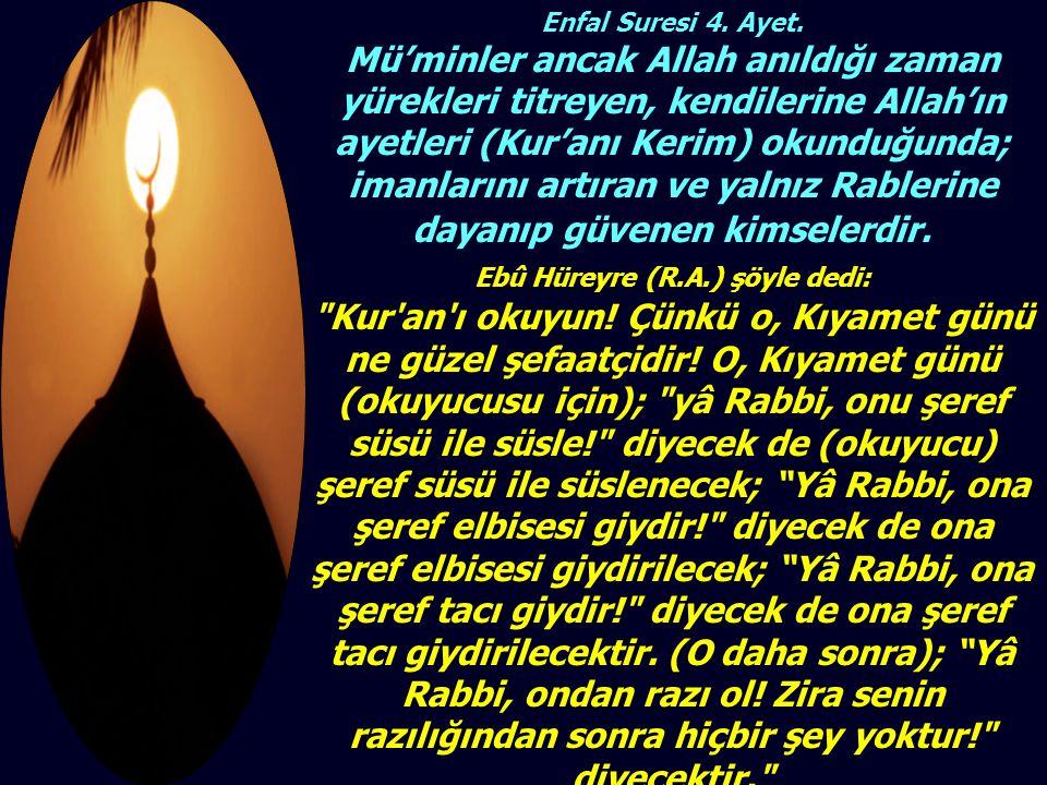Enfal Suresi 4. Ayet. Mü'minler ancak Allah anıldığı zaman yürekleri titreyen, kendilerine Allah'ın ayetleri (Kur'anı Kerim) okunduğunda; imanlarını a
