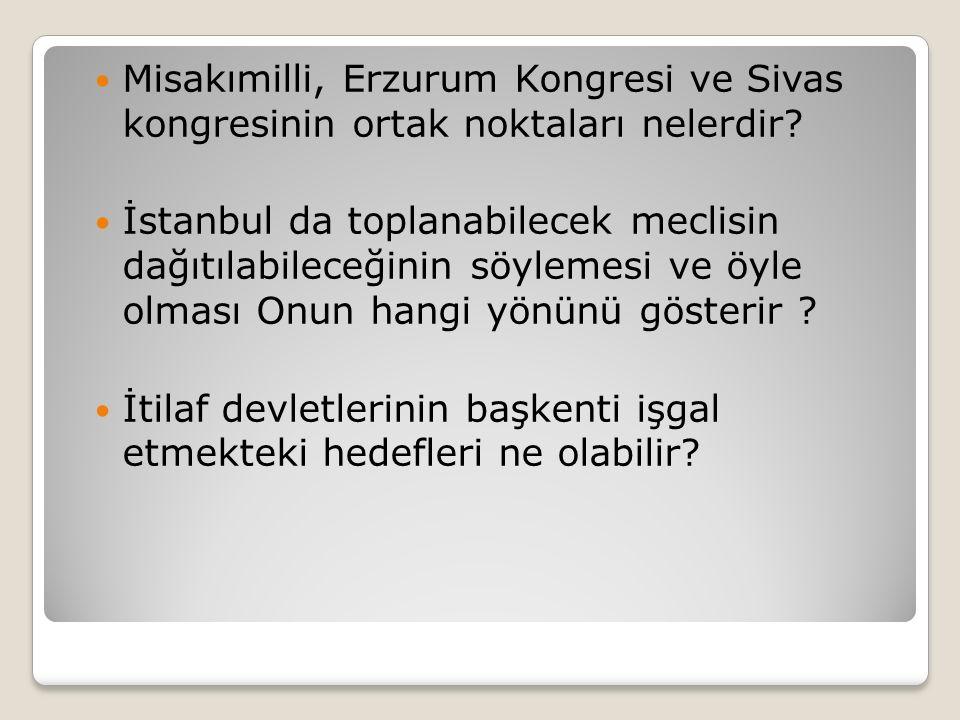 Misakımilli, Erzurum Kongresi ve Sivas kongresinin ortak noktaları nelerdir? İstanbul da toplanabilecek meclisin dağıtılabileceğinin söylemesi ve öyle